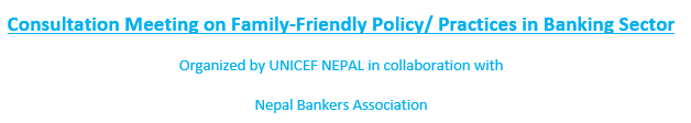 Nepal Bankers' Association & UNICEF Nepal jointly organized Consultation Meeting on Family-Friendly Policy/Practices in Banking Sector on 25 August 2021.